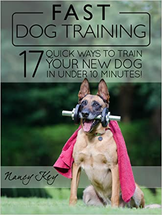 Fast Dog Training: 17 Quick Ways To Train Your New Dog In Under 10 Minutes!