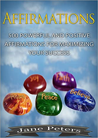 Affirmations: 500 Powerful And Positive Affirmations For Maximizing Your Success (FREE BONUS - Law of Attraction Included) (Attract abundance, Reprogram ... Mind, Achieve Success, Law of Attraction)