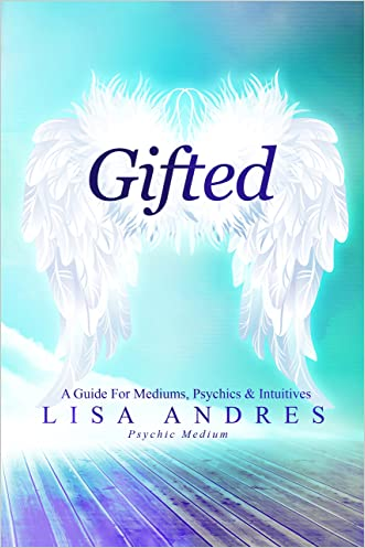 Gifted - A Guide for Mediums, Psychics & Intuitives written by Lisa Andres