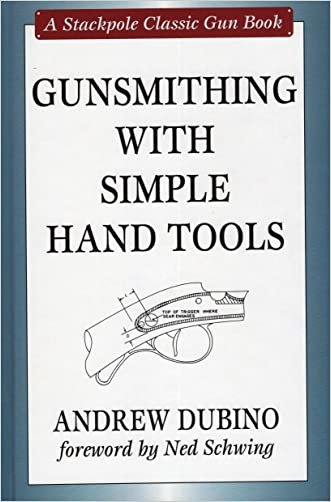 Gunsmithing with Simple Hand Tools (Stackpole Classic Gun Books) written by Andrew Dr Dubino