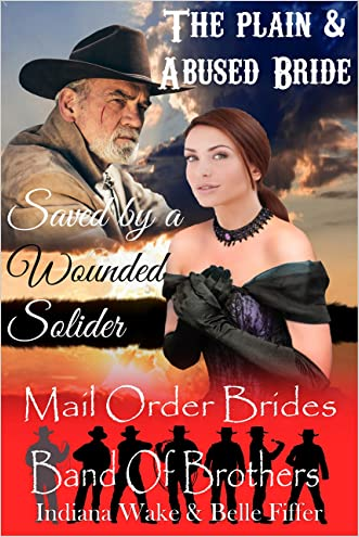 Mail Order Bride: The plain & Abused Bride  Saved by a Wounded Solider: Clean Western Historical Romance Novella (Band of Brothers for the Mail Order Brides Book 1)