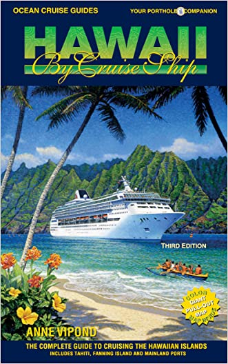 HAWAII BY CRUISE SHIP - 3rd Edition: The Complete Guide to Cruising the Hawaiian Islands. Includes Tahiti, Fanning Island and Mainland Ports.