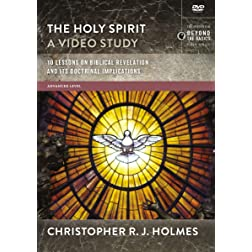 The Holy Spirit, A Video Study: 10 Lessons on Biblical Revelation and Its Doctrinal Implications
