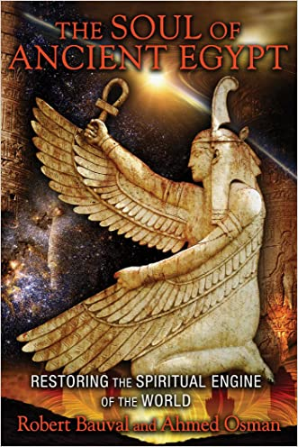 The Soul of Ancient Egypt: Restoring the Spiritual Engine of the World written by Robert Bauval