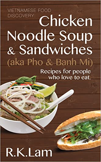 Vietnamese Food: Chicken Noodle Soup & Sandwiches (aka Pho & Banh Mi) - Recipes for people who love to eat
