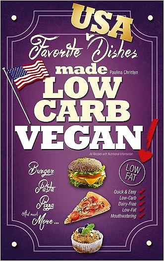 LOW-CARB VEGAN: Favorite Dishes Made LOW-CARB VEGAN! (Quick & Easy Vegan Low-Fat Low-Carb Cooking Recipes) (Low-Carb Vegan Cookbook)