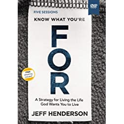 Know What You're FOR Video Study: A Strategy for Living the Life God Wants You to Live