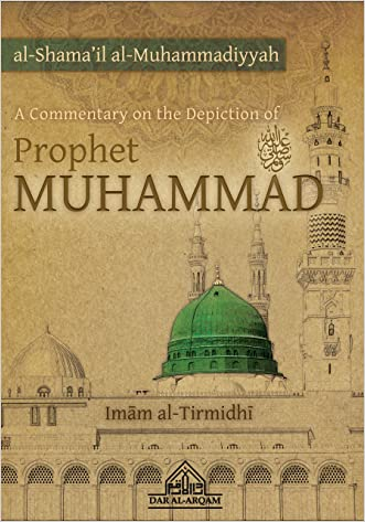 A Commentary on the Depiction of Prophet Muhammad: Shama'il Muhammadiyyah written by Imam al-Tirmidhi