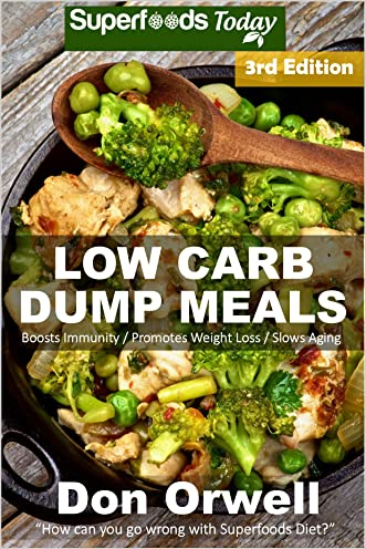 Low Carb Dump Meals: Over 100+ Low Carb Slow Cooker Meals, Dump Dinners Recipes, Quick & Easy Cooking Recipes, Antioxidants & Phytochemicals, Soups Stews ... Weight Loss Transformation Book Book 190)