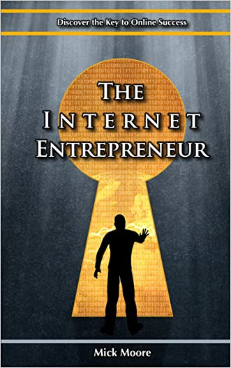 The Internet Entrepreneur®: Discover The Key To Online Success in the New Economy