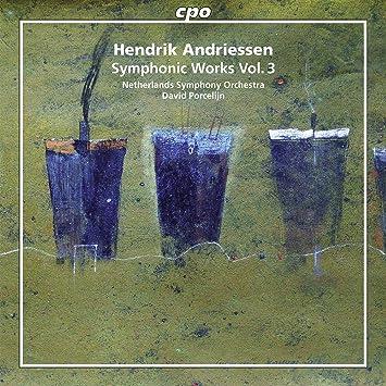 Hendrik Andriessen: Symphonic Works, Vol. 3 From Amazon