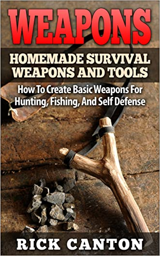Survival Guide: Weapons and Tools: Primitive Equipment For Hunting, Fishing, And Self Defense (Homemade Weapons and Tools Book 3)