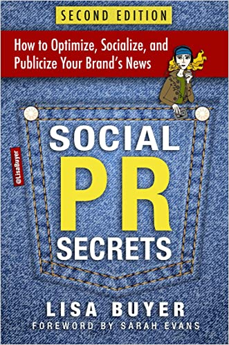 Social PR Secrets: How to Optimize, Socialize, and Publicize Your Brand's News written by Lisa Buyer