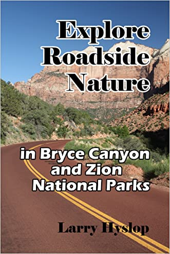 Explore Roadside Nature: in Bryce Canyon National Park and Zion National Park written by Larry Hyslop