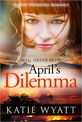Mail Order Bride: April's Dilemma: Inspirational Historical Western (Pioneer Wilderness Romance Book 4)