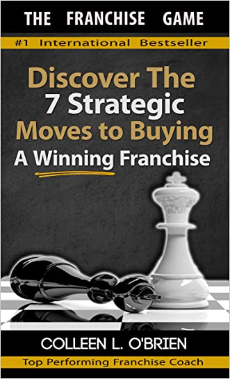 The Franchise Game: Discover The 7 Strategic Moves To Buying A Winning Franchise - How To Buy A Franchise - Franchising - How To Buy A Business (How To ... Types of Franchising You Can Buy Book 1)
