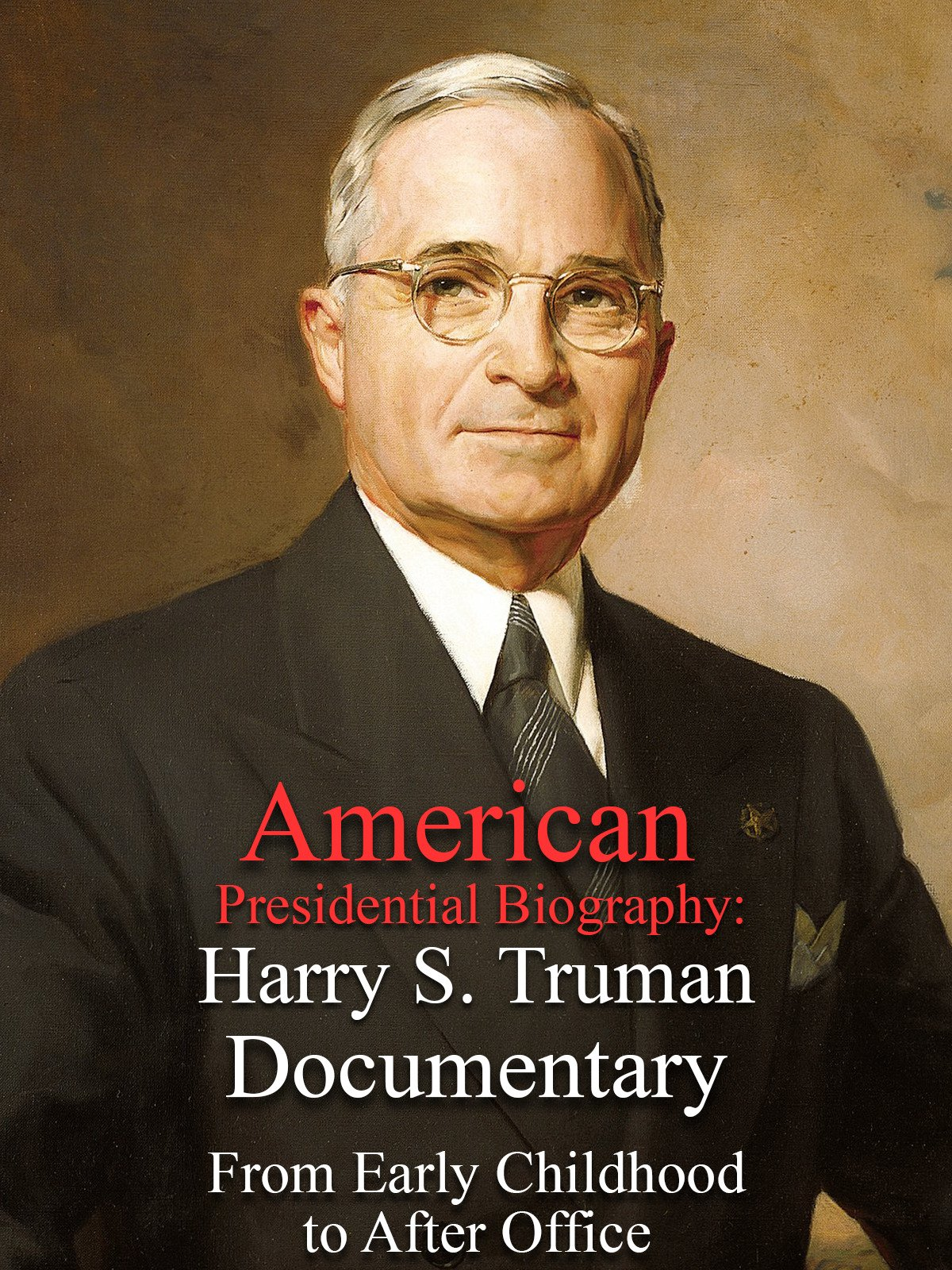 American Presidential Biography: Harry S. Truman Documentary From Early Childhood to After Office