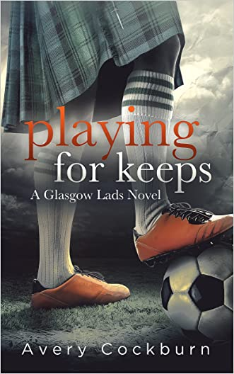 Playing for Keeps (Glasgow Lads Book 1) written by Avery Cockburn