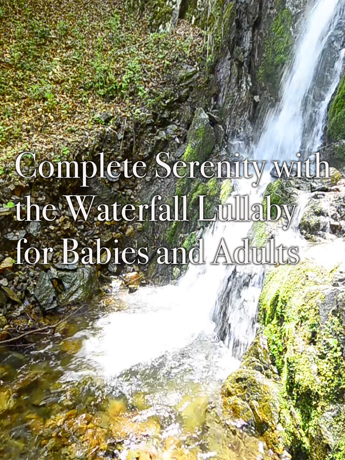 Complete Serenity with the Waterfall Lullaby for Babies and Adults