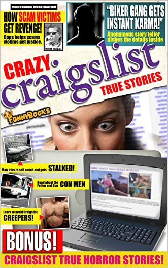 Funny Books: Crazy Craigslist True Stories: Cringe, Laugh, and be shocked at the WORST of Craigslist! (Oddball Interests Book 2)