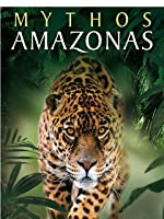 Mythos Amazonas - Gr�ne H�lle oder Paradies?