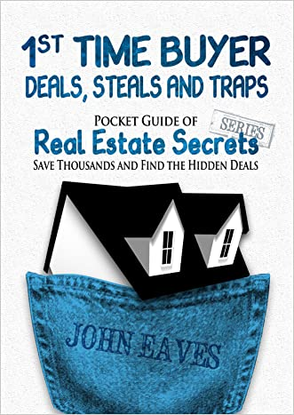 1st Time Buyer Deals, Steals and Traps: You can get a great deal, if you know where to look. (Pocket Guide of Real Estate Secrets) written by John Eaves