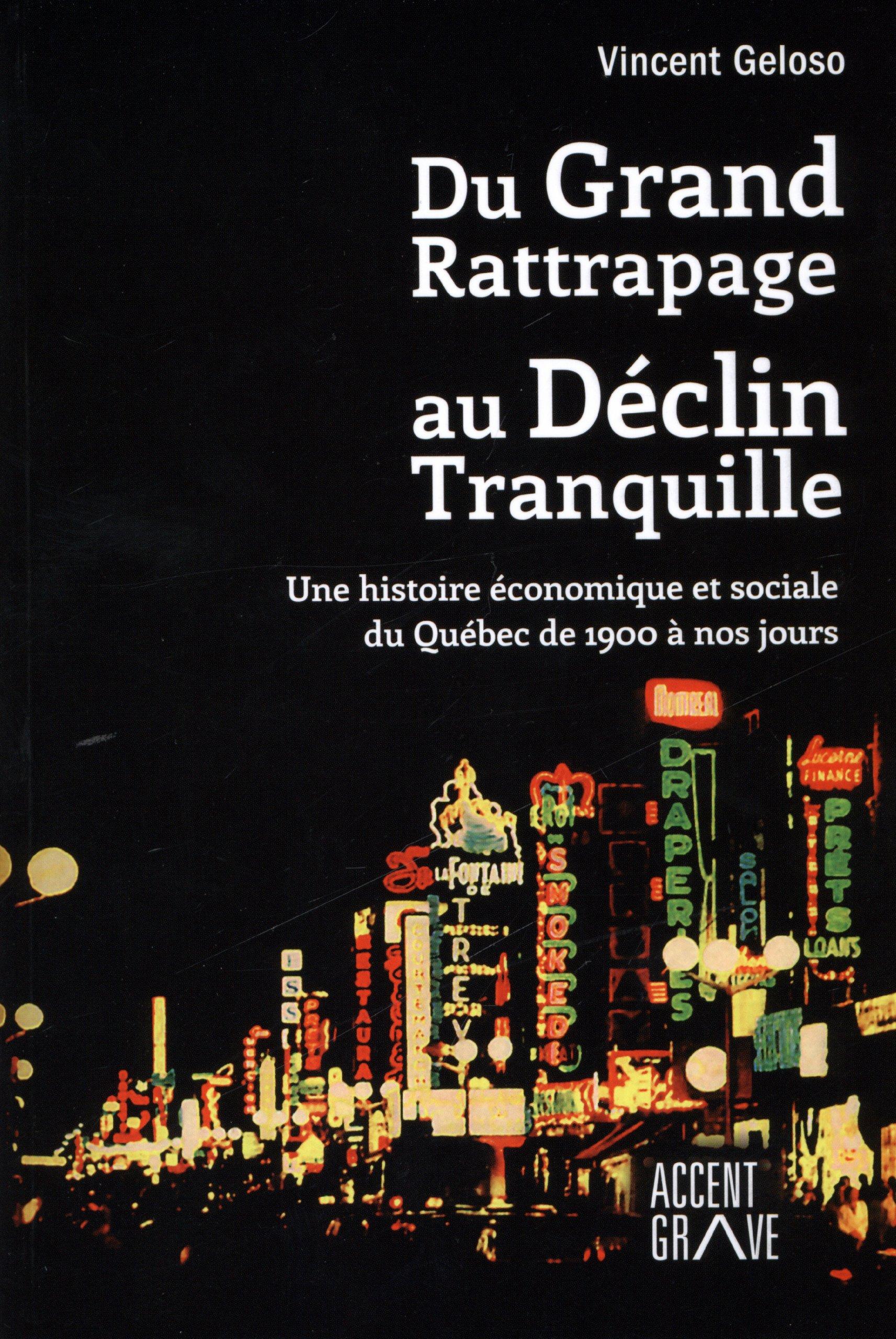Du Grand Rattrapage au Déclin Tranquille: Une histoire économique et sociale du Québec de 1900 à nos jours (2013)