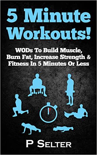 5 Minute Workouts! WODs To Build Muscle, Burn Fat, Increase Strength & Fitness In 5 Minutes Or Less (Home Workouts, Travel Workouts, Bodyweight Exercises, ... Workout For Women, Fitness, Fat Loss)