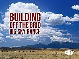 Building Off the Grid: Big Sky Ranch, Season 1
