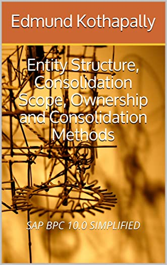 SAP BPC 10.0 SIMPLIFIED: Entity Structure, Consolidation Scope, Ownership and Consolidation Methods