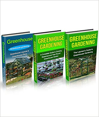 Greenhouse: Greenhouse Construction & Gardening the Easy Way Box Set ( 3 in 1): Greenhouse Construction and Gardening for Beginners (Greenhouse, Greenhouse ... the Easy Way, Greenhouse Construction)