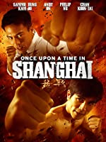 Once Upon a Time in Shanghai (English Subtitled) [HD]