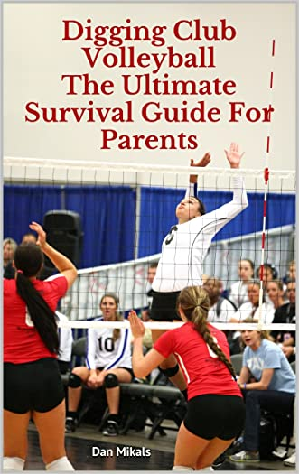 Digging Club Volleyball: The Ultimate Survival Guide For Parents