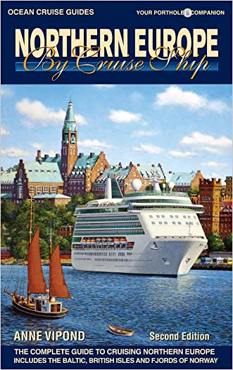 Northern Europe By Cruise Ship - 2nd Edition: The Complete Guide to Cruising Northern Europe - includes Baltic, British Isles and Fjords of Norway