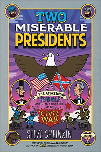 Two Miserable Presidents: Everything Your Schoolbooks Didn't Tell You About the Civil War written by Steve Sheinkin