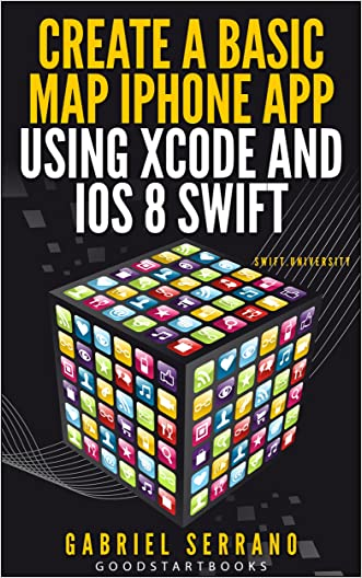 Create a Basic Map iPhone App using Xcode and iOS8 Swift (GoodStartBooks Swift Programming) written by Gabriel Serrano