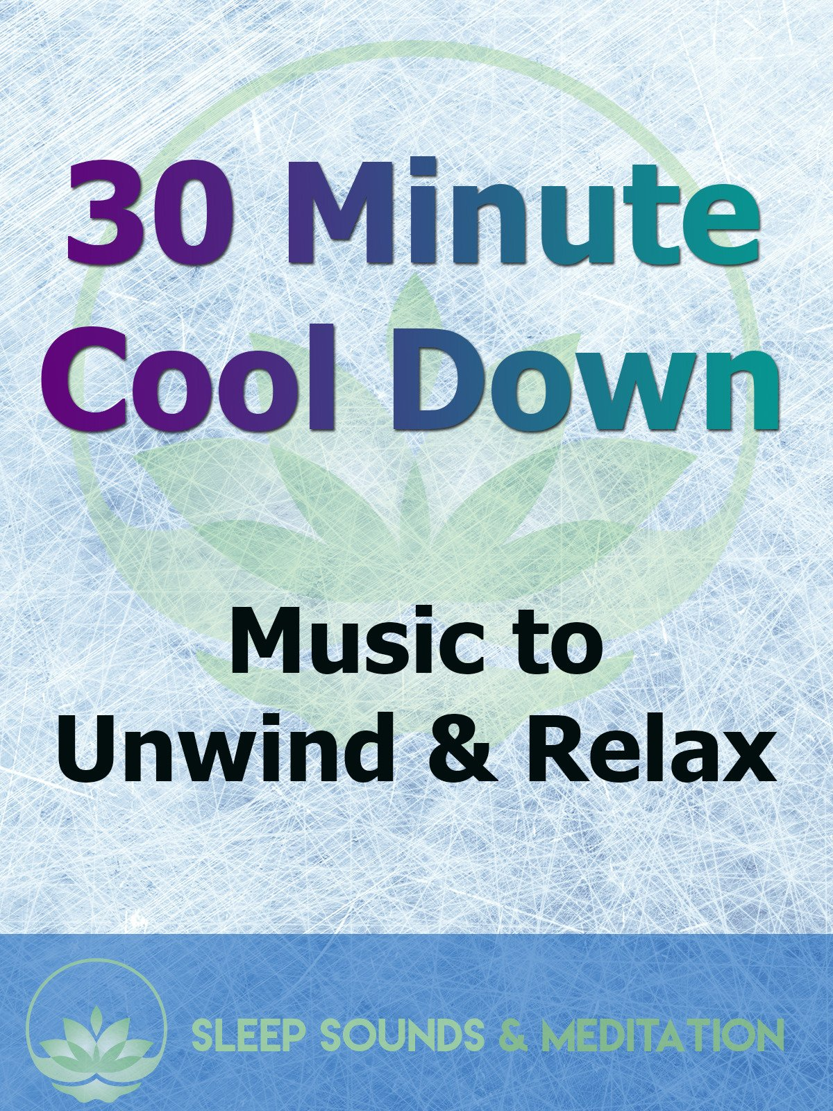 30 Minute Cool Down: Music to Unwind and Relax