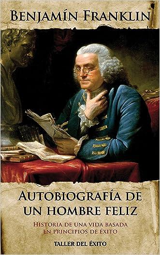 Autobiografia de un hombre feliz: Historia de una vida basada en principios de éxito (Spanish Edition)