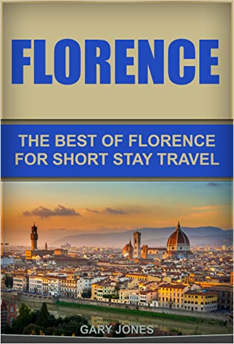 Florence:The Best Of Florence: For Short Stay Travel (Short Stay Travel - City Guides Book 17)