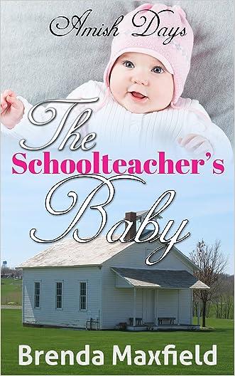 Amish Days: The Schoolteacher's Baby: An Amish Romance Short Story (Hollybrook Amish Romance) written by Brenda Maxfield
