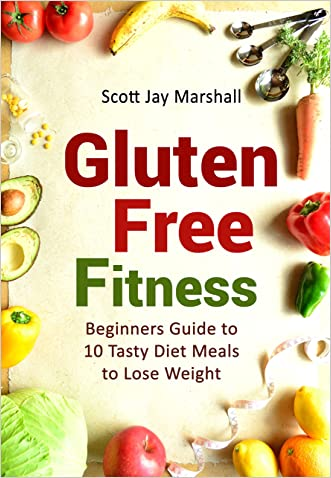 Gluten Free Fitness: Beginners Guide to 10 Tasty Diet Meals to Lose Weight (Gluten Free Lifestyle)