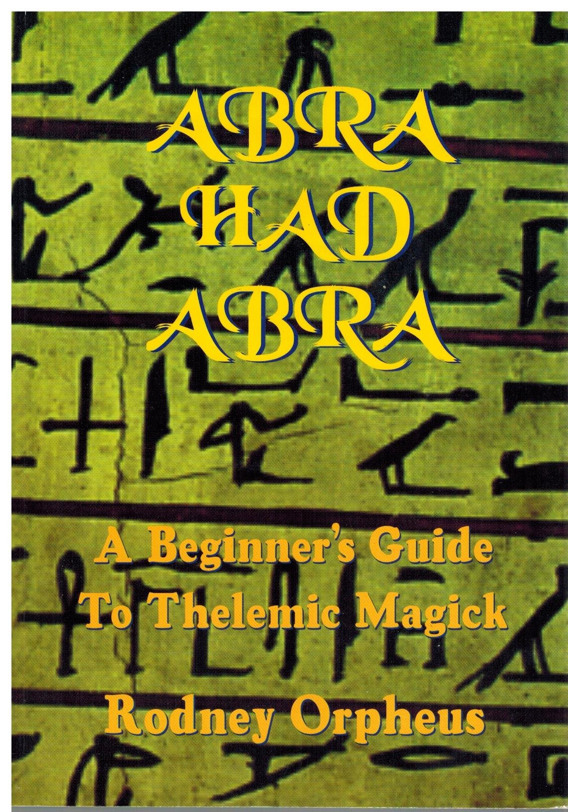 Abrahadabra: A Beginner's Guide To Thelemic Magick, Orpheus, Rodney
