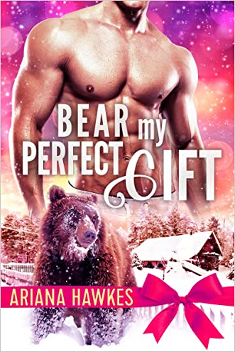 Bear My Perfect Gift: BBW Winter Paranormal Bear Shifter Romance (Christmas Bear Shifter Romance Book 3) written by Ariana Hawkes