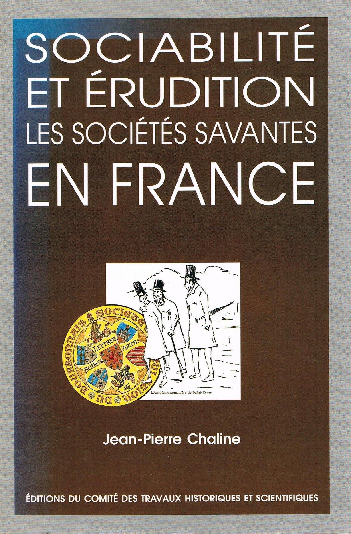 Sociabilité et érudition : les sociétés savantes en France : XIXe-XXe siècles | Chaline, Jean-Pierre
