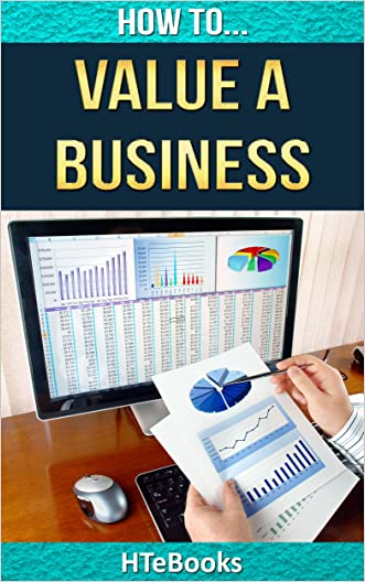 How To Value a Business (How To eBooks Book 22) written by HTeBooks