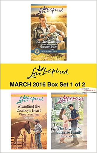 Love Inspired March 2016 - Box Set 1 of 2: A Baby for the Rancher\Wrangling the Cowboy's Heart\The Lawman's Surprise Family (Lone Star Cowboy League)