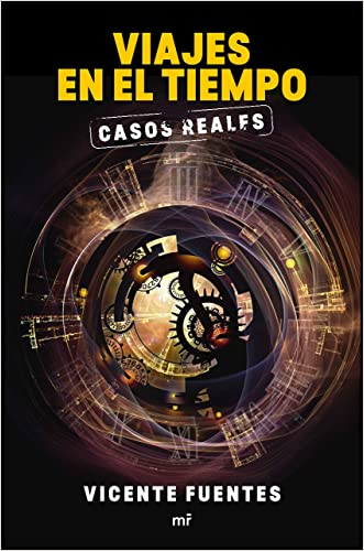 Viajes en el tiempo. Casos reales (Spanish Edition)