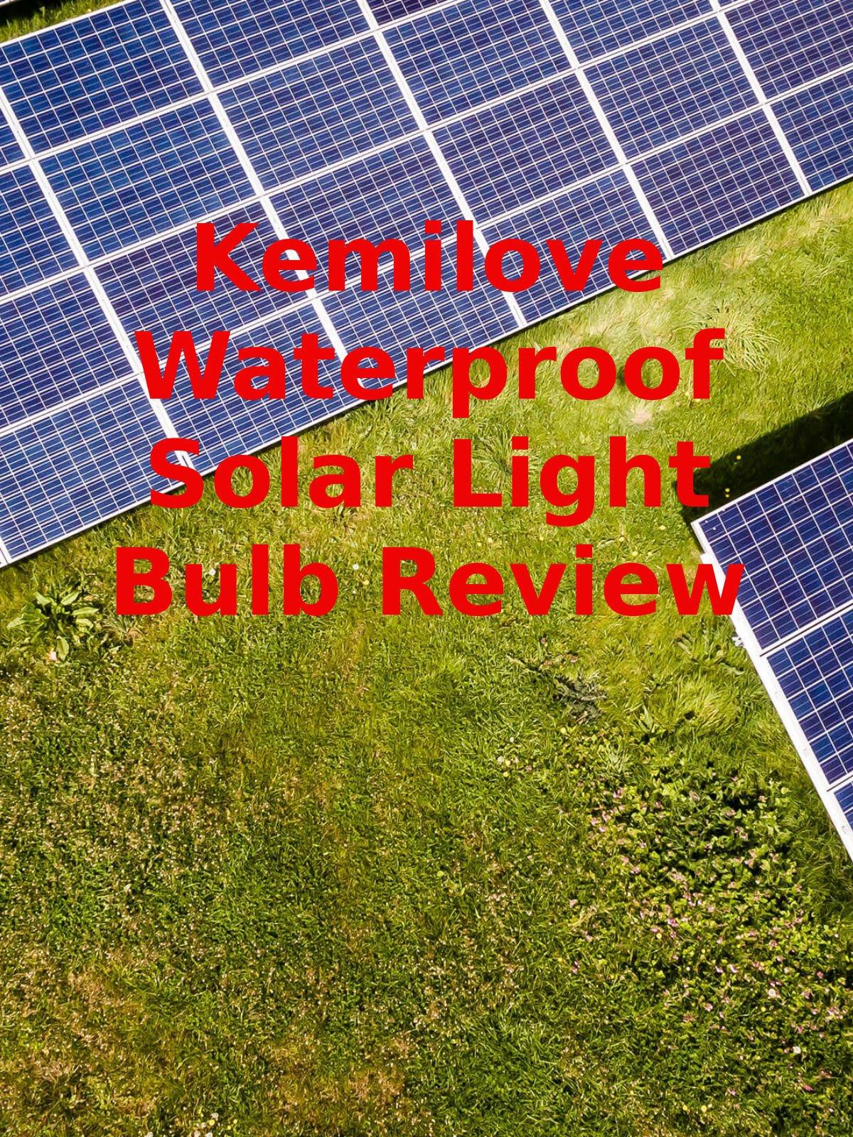 Review: Kemilove Waterproof Solar Light Bulb Review