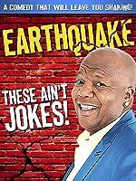 Earthquake: These Ain't Jokes