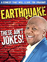 Earthquake: These Ain't Jokes